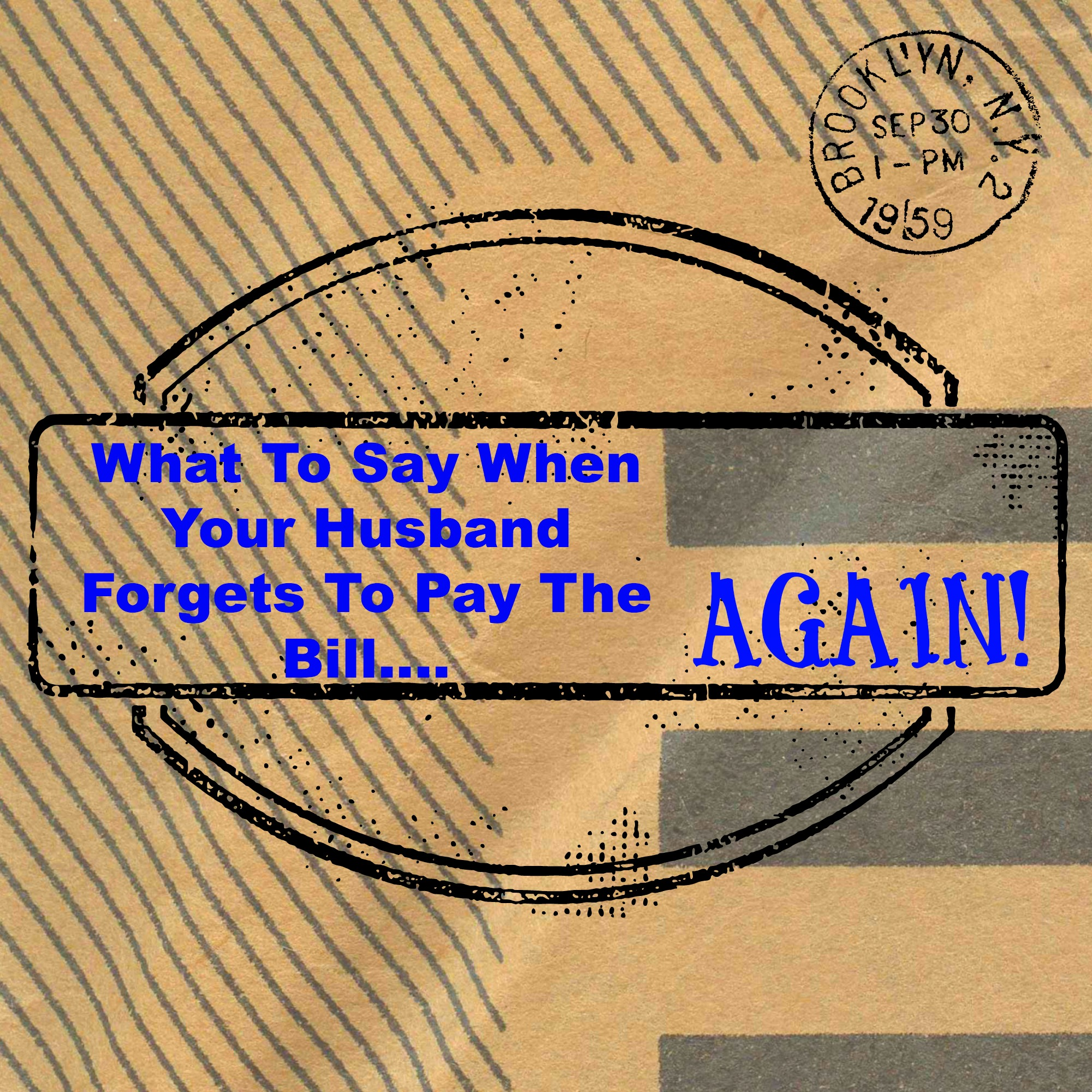 What To Say When Your Husband Forgets To Pay The Bill...Again!