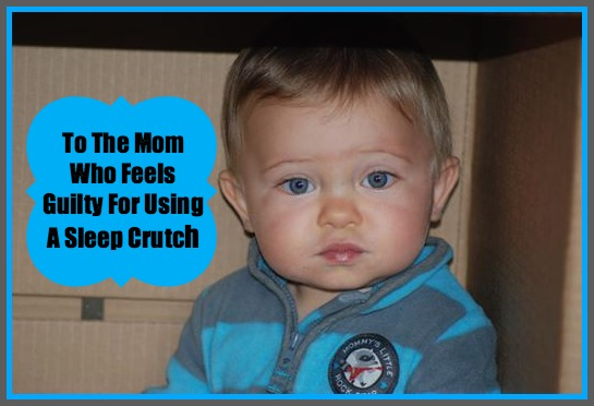 To The Mom Who Feels Guilty For Using A Sleep Crutch