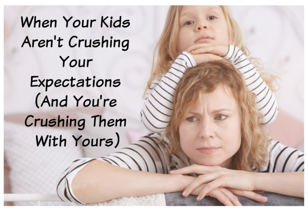 When Your Kids Aren't Crushing Your Expectations .png