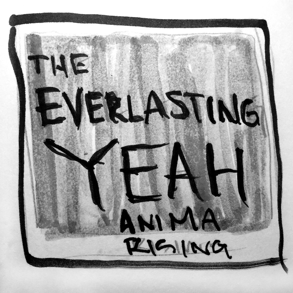 The Everlasting Yeah, Anima Rising
