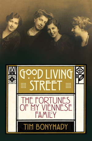 18 books:  Good Living Street: The Fortunes of My Viennese Family  BY Tim Bonyhady: JON ALTMAN   Allen and Unwin, Sydney, 456p, rrp$35, ISBN: 9781742371467