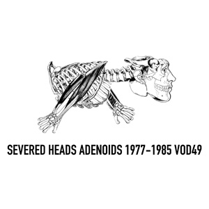 14 Severed Heads, Adenoids 1977–1985 SHANNON O'NEILL Cover image for Severed Heads' Blubberknife release (cassette), 1982. Collection of Tom Ellard.