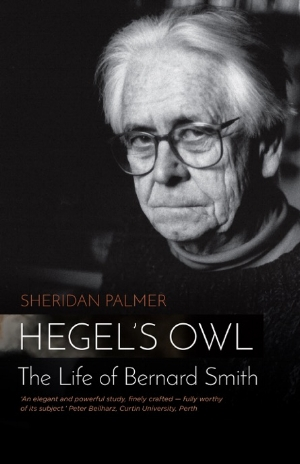 16. The view from the South: Bernard Smith's antipodean visions, Richard Haese Sheridan Palmer, Hegel's Owl: The Life of Bernard Smith, Power Publications, Sydney, 2016, 415 pages, AU$39.95