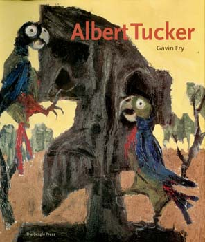 5 BOOK REVIEW:  Albert Tucker , CHRISTOPHER HEATHCOTE    Albert Tucker,  Gavin Fry, Beagle Press, 2006 distributed by Peribo 252 pp $120 RRP