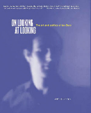 12  On looking at looking: The art and politics of Ian Burn , Ann Stephen: REX BUTLER   REX BUTLER & Ann Stephen,  On looking at looking: The art and politics of Ian Burn , The Miegunyah Press, 2006 251 pp. RRP $54.95