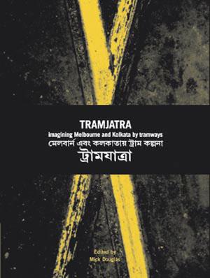 06 Mick Douglas (ed)  Tramjatra: Imagining Melbourne and Kolkata  by tramways MARIE SIERRA