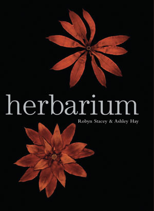 5   Herbarium , Robyn Stacey & Ashley Hay: KELLY GELLATLY   Robyn Stacey & Ashley Hay,  Herbarium,  Cambridge University Press, 2004 164 pp $79.95 RRP
