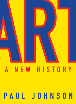 4. Paul Johnson, Art: A New History by MICHAEL ROSENTHAL Weidenfeld & Nicolson (distributed in Australia by Allen & Unwin), 2003 777pp $75.00 RRP