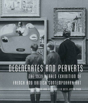 2. BOOK REVIEW: Degenerates and Perverts: The 1939 Herald Exhibition of French and British Contemporary Art by Eileen Chanin and Stephen Millar, with Judith Pugh byMARTIN TERRY The Miegunyah Press, 2005 306 ppm /$69.95 RRP