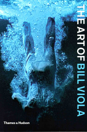 3. Book Review: The Art of Bill Viola, Chris Townsend (ed) by KATE DAVIDSON Thames & Hudson, 2004 224 pp $40.00 RRP