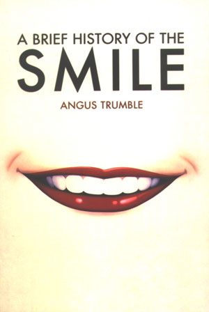 13. Book Review Angus Trumble A Brief History of the Smile by GEOFFREY HEITHERSAY   Allen & Unwin, 2004 226 pp $35RRP