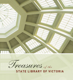 04. Bev Roberts,  Treasures of the State Library of Victoria , reviewed by JOHN THOMPSON   Bev Roberts  Treasures of the State Library of Victoria   Focus Publishing, 2003 176 pp $49.95 RRP (hardback)