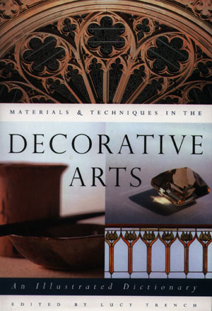 7 Lucy Trench (ed):  Materials & Techniques in the Decorative Arts: An Illustrated Dictionary , reviewed by CHRISTOPHER MENZ   Lucy Trench (ed),  Materials & Techniques in the Decorative Arts: An Illustrated Dictionary, University of Chicago Press, 2000, (distributed by Footprint Books) 572 pp $118.00 RRP (hardback)