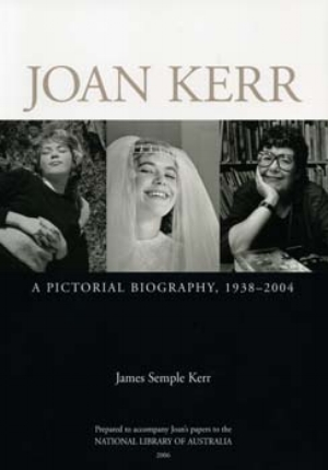 9 BOOK REVIEW Joan Kerr: A Pictorial Biography, JOHN THOMPSON James Semple Kerr Joan Kerr: A Pictorial Biography, 1938-2004 James Semple Kerr, 2006.     Prepared to accompany Joan's papers to the National Library of Australia       156pp     $55.00 RRP