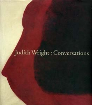 11 Judith Wright: Conversations ANNE KIRKER   Rhana Devenport (Ed.)   Judith Wright: Conversations   Govett-Brewster Art Gallery, New Zealand, and the artist, 2007, 140 pages (hard bound), $59.95 rrp