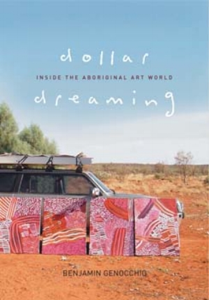 12 Benjamin Genocchio Dollar Dreaming: Inside the Aboriginal Art World ALAN DODGE Benjamin Genocchio Dollar Dreaming: Inside the Aboriginal Art WorldHardie Grant Books, Melbourne, 2008, 72 pages, $39.95 rrp. Benjamin Genocchio's title, Dollar Dreaming:  Inside the Aboriginal Art World, led me to expect that finally someone had written a ripping exposé of the workings of the Aboriginal art world: the art centres, the dealers, the carpetbaggers, the pricing, the fakes, etc.  Further, I thought to myself, here is a journalist who is not afraid to ask the 'q' question; who will finally come to grips with such issues as the separation of high quality from the rest – who determines this (the 'wheat and chaff' issue as I call it) and its effect on the market, and in particular, the communities themselves? I thought to myself; 'Ah, here is finally someone far enough outside the Australian Indigenous art mainstream to take the bull by the horns, do some investigative journalism and lay his findings (as well as some informed judgements) at the reader's feet.'