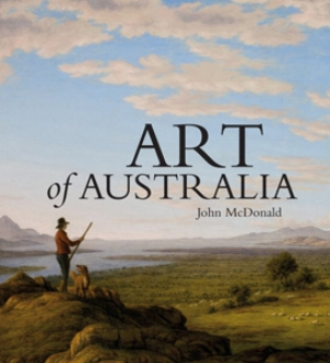 55 John McDonald Art of Australia: Vol. 1, Exploration to Federation PATRICK HUTCHINGS John McDonald Art of Australia: Vol. 1, Exploration to Federation Macmillan Australia, Melbourne, 2008, 656pp, rrp $125 (hardback)