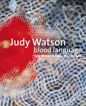17 BOOK REVIEW:  Judy Watson: Blood language  BY Judy Watson & Louise Martin-Chew: LAURA FISHER   Judy Watson & Louise Martin-Chew  Judy Watson: Blood language  Miegunyah Press, 2009, 240pp, rrp $39.95