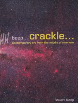 18 BOOK REVEIW: Crackle… Contemporary art from the middle of nowhere BY Stuart Koop: ANNE KIRKER   Stuart Koop,  Crackle… Contemporary art from the middle of nowhere  Institute of Modern Art (IMA), Brisbane, 2008, 176pp, rrp $30