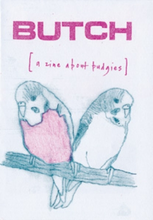2 The subversive zines SASHA GRISHIN Butch, a zine about budgies which is created by Jo Daniell