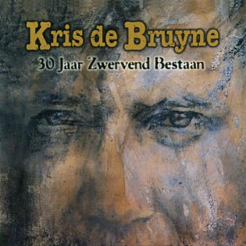 Kris De Bruyne - 30 Jaar Zwervend Bestaan (Produced by Michel Bisceglia)