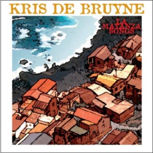 Kris De Bruyne - La Matanza Songs (Produced by Michel Bisceglia & Carlo Bruni)
