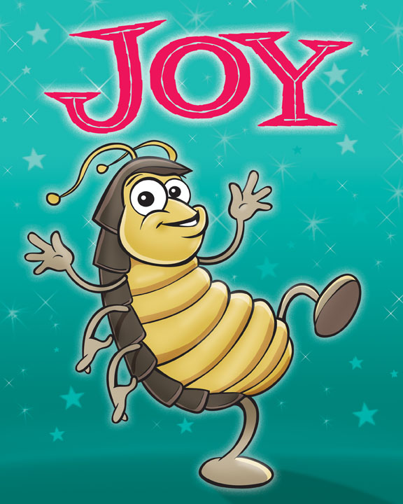 Meet Roly!  He is a roly poly beetle who demonstrates JOY. He has tremendous strength and always comes rolling in like a ball of sunshine, bringing light to every situation. His playfulness, laughter, and fun is sure to bring a smile to everyone's face.