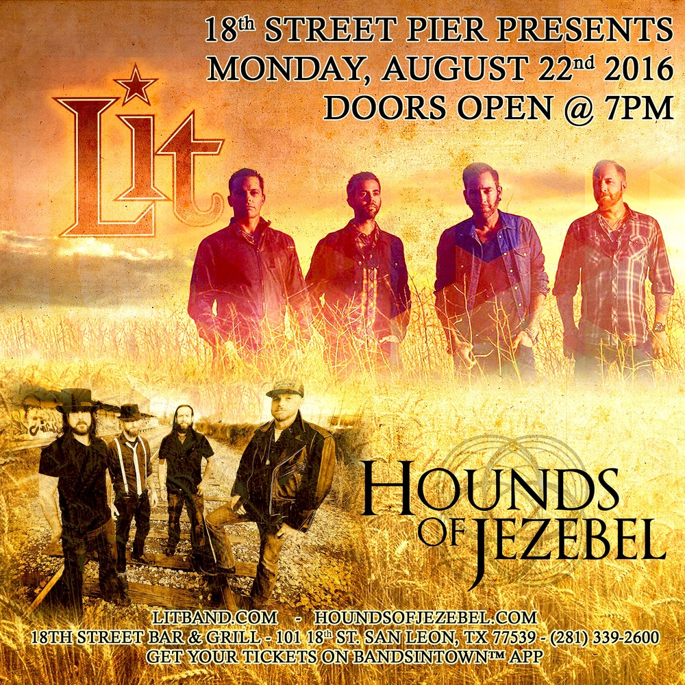 Lit and Hounds of Jezebel live at 18th Street Bar & Grill - Monday, August 22nd, 2016  - Doors open at 7:00pm - Pre-Sale tickets available at houndsofjezebel.com