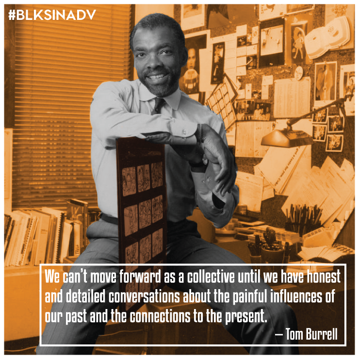 """Tom Burrell  began his career in advertising while still in college, becoming the first Black man in Chicago advertising. His senior year, he landed a position as a copywriter with the Chicago division of Wade Advertising then moved over to Foote Cone & Belding (now FCB), where he became a Copy Supervisor. In 1971 Burrell branched out and started his own shop, Burrell Communications (originally Burrell McBain), with the intention of targeting the burgeoning African-American market. His clients included McDonalds, Coca-Cola, Ford, and Proctor & Gamble, to name a few.  Burrell generated positive change in the ad industry by casting African-Americans in roles that had initially been off limits for them in the media. Instead of exaggerated, stereotypical tropes, Burrell placed African-Americans in roles that were more reflective of their everyday lives.  During his career Burrell has held several leadership roles within organizations such as the Ad Council, American Association of Advertising Agencies (AAAA) and The Chicago Urban League. In 1986 he received the Albert Lasker Award for Lifetime Achievement in Advertising. In 1990, he was the recipient of the Missouri Honor Medal for Distinguished service in Journalism. He was inducted into the American Advertising Federation's Hall of Fame in 2004. After retiring, Burrell wrote """"Brainwashed: Challenging the Myth of Black Inferiority,"""" a call to action to question self-defeating attitudes and behavior."""
