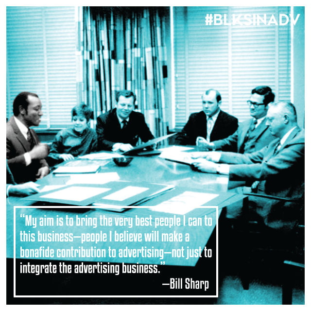 """William """"Bill"""" Sharp , retired founder and CEO of Sharp Advertising Inc., was well-known in the advertising community for his expertise and achievements in communications, for his community involvement and for his contributions to motivating minority youth. Sharp cultivated a diverse career in advertising for himself, working both agency and client side, as well as starting his own ventures.  In 1967, while working as a copy editor at J. Walter Thompson, he founded and instructed the """"Basic Ad Course,"""" an American Association of Advertising Agencies–sponsored program that prepared minorities for professional careers in advertising. Sharp also wrote and published a book entitled, """"How to Be Black and Get a Job in the Advertising Business Anyway."""" In later years, The Sharp Award, sponsored by JWT North America and JWT Atlanta, was created to recognize excellence in marketing, advertising and media by presenting a future leader a $3,500 award who embodied the qualities of Sharp.    Sharp held a seat and maintained an active voice within organizations like the 4A's and the American Advertising Federation. He was also a founding board member of The Marcus Graham Project, a national non-profit association dedicated to providing resources for today's diverse youth that will strategically develop a viable pool of talent and leadership within the industry. He was the recipient of numerous awards including, Ad Man of the Year for Southern Magazine, The Art Directors Club of New York Award, AAF Advertising Hall of Fame Inductee, and the AAF Lifetime Achievement Award. He and his cousin, Tom Burrell, were the first, first-cousins to both receive the honor of being an Advertising Hall of Fame Inductee in the history of the award."""