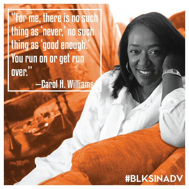 Since 1986,  Carol H. Williams  has been the creative fire behind a progressive and dynamic advertising agency. As president, CEO and chief creative officer of Carol H. Williams Advertising (CHWA), Williams oversees a bevy of advertising and marketing accounts that recognizes and speaks to African Americans and multicultural markets. With offices in Oakland, Chicago and New York, Williams has guided CHWA to become the largest African-American, female-owned advertising and marketing agency in the world.  Williams and her company have produced award-winning campaigns for companies like Hewlett-Packard, General Mills, Walt Disney and Nissan. Prior to starting CHWA, Williams spent some time at Leo Burnett, rising quickly to become they company's first female and African-American creative director and vice president. After 13 years, Williams spent two years as SVP and creative director at Foote, Cone, & Belding (FCB). Following her time at FCB, Williams launched CHWA.  In addition to leading a creative powerhouse, Williams has contributed her time to several organizations including the RainbowPUSH Coalition, the Congressional Black Caucus and the NAACP. Her many achievements include being honored with the ADCOLOR Legend Award, recognized as Black Enterprise's 50 Most Powerful Women in Business, and receiving the U.S. Dept. of Commerce' Lifetime Achievement Award.