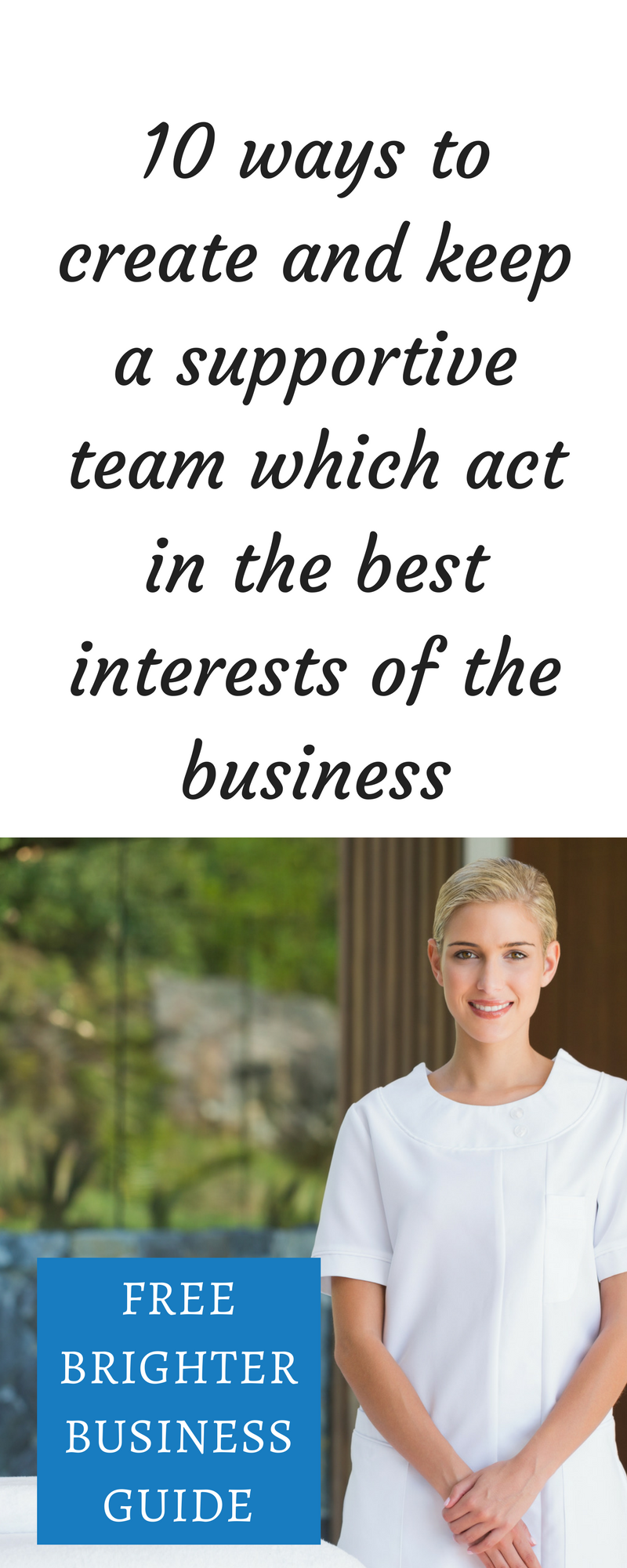 10 Ways to create and keep a team that's on your side and acting in the best interests of the business.png