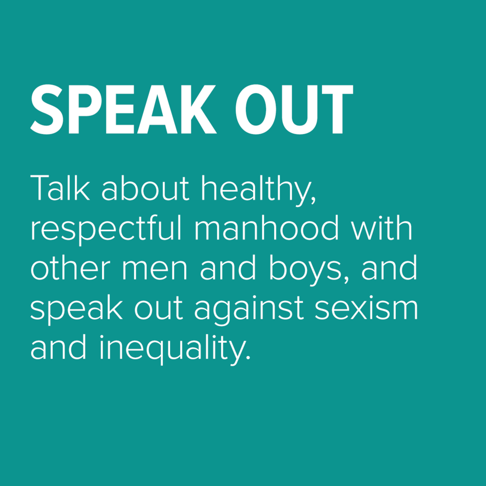 Talk about healthy, respectful manhood with other men and boys