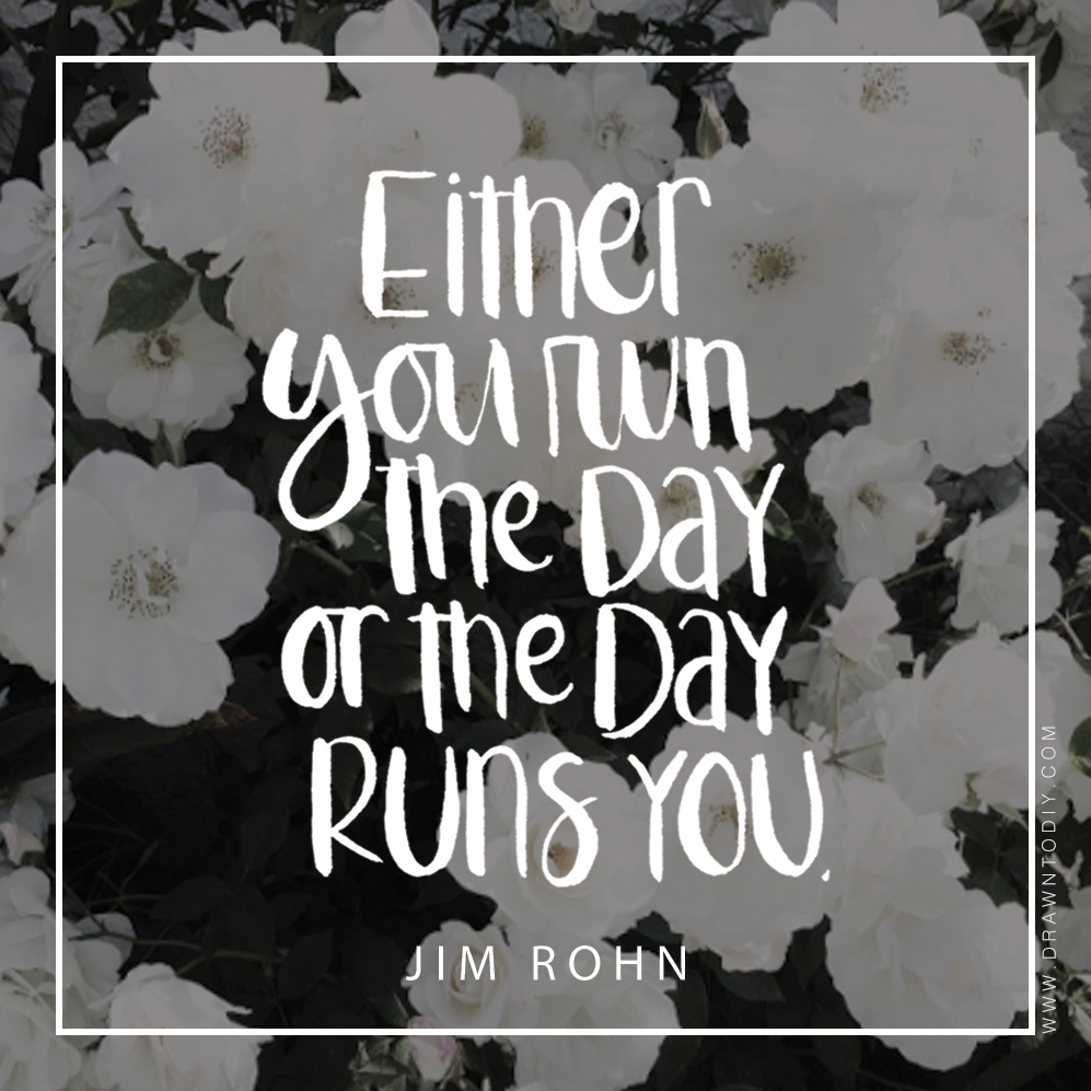 EIther your run the day or the day runs you - Printable by Drawn to DIY