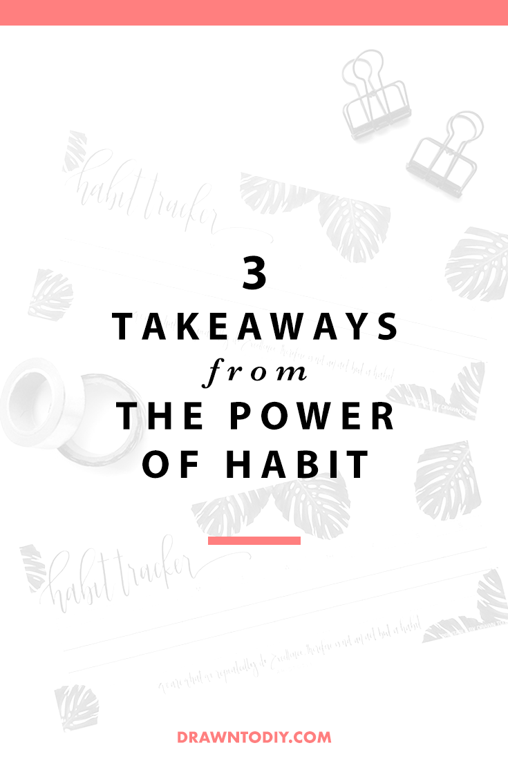 The Power of Habit by Charles Duhigg 3 Takeaways | Free Habit Tracker Printable by Drawn to DIY