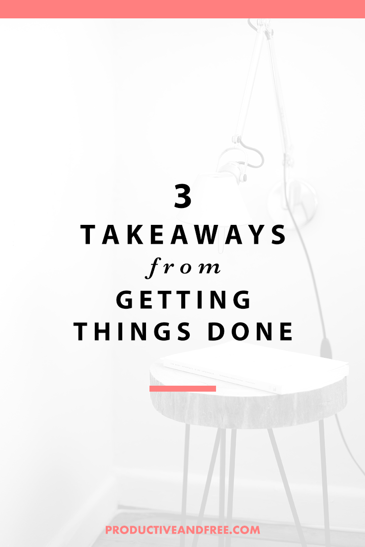 Getting Things Done by David Allen 3 Takeaways