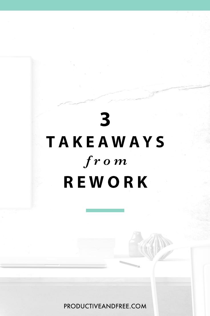 Rework by Jason Fried and David Heinemeier Hansson - 3 Takeaways