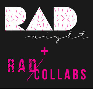 RAD NIGHT + R A D C O L L A B S