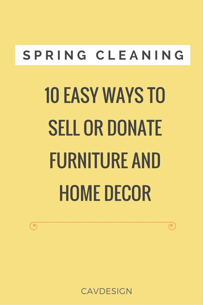 Spring Cleaning 10 easy ways to sell or donate furniture and home decor