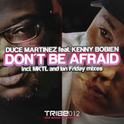 Don't Be Afraid  (Ian Friday & MKTL Master Kev & Tony Loreto Remixes) Duce Martinez, Kenny Bobien