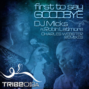 First To Say Goodbye (Charles Webster Remixes) Dj Micks Robin Latimore