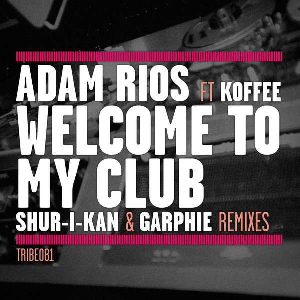 Welcome To My Club Remixes Adam Rios Koffee