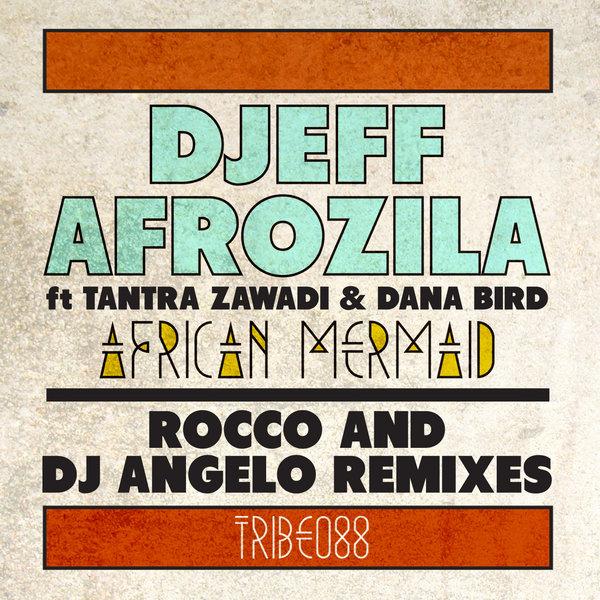 African Mermaid Rocco & Dj Angelo Remixes Djeff Afrozila Tantra Zawadi & Dany Bird