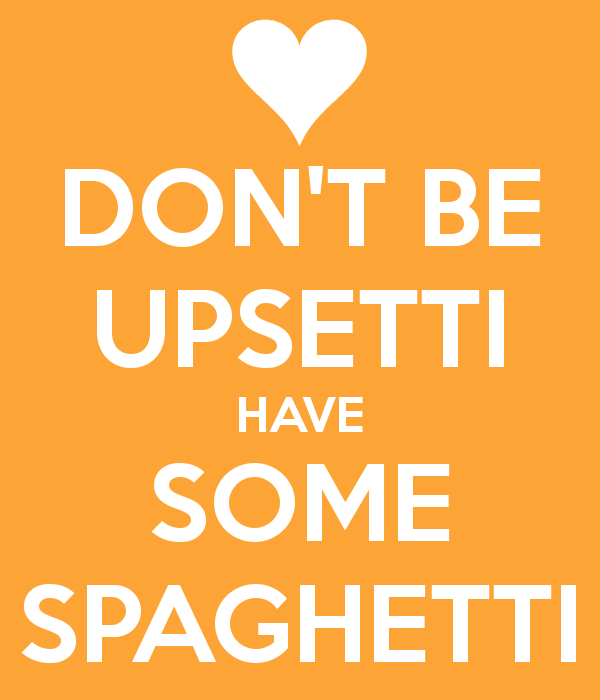 Don't be upsetti.  Have some spaghetti.