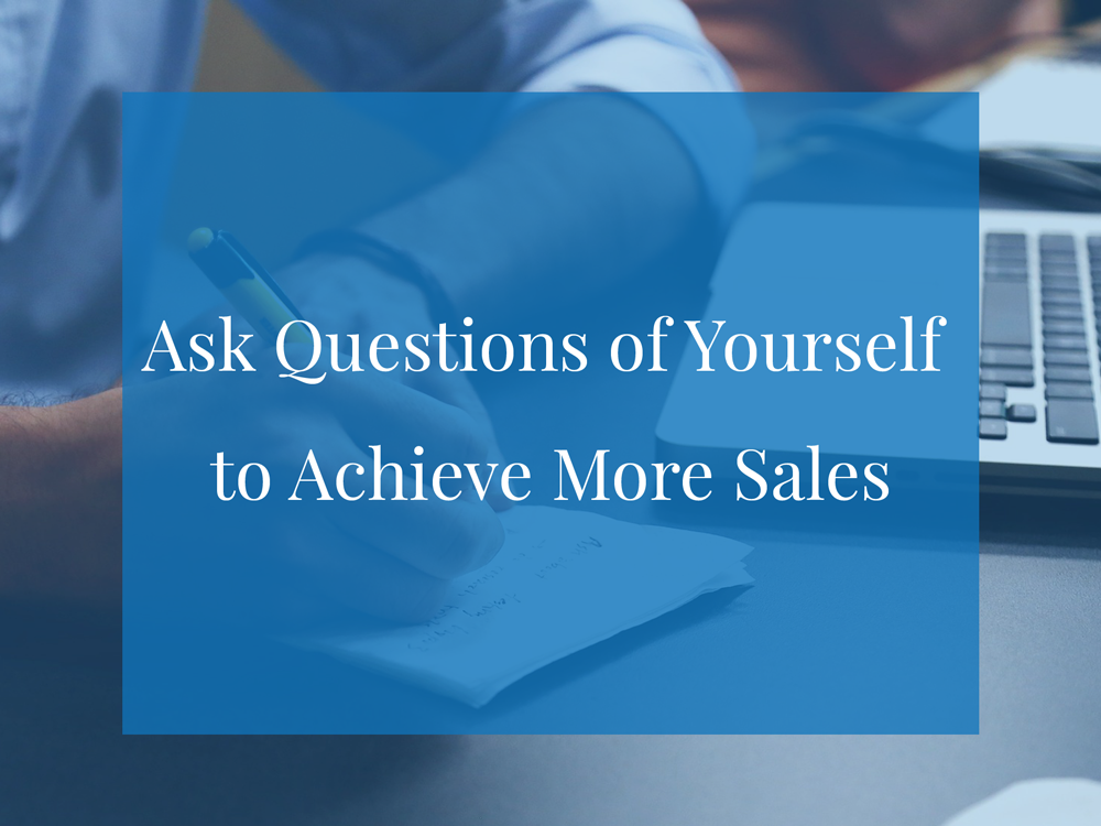 Ask-Questions-of-Yourself-to-Achieve-More-Sales.png