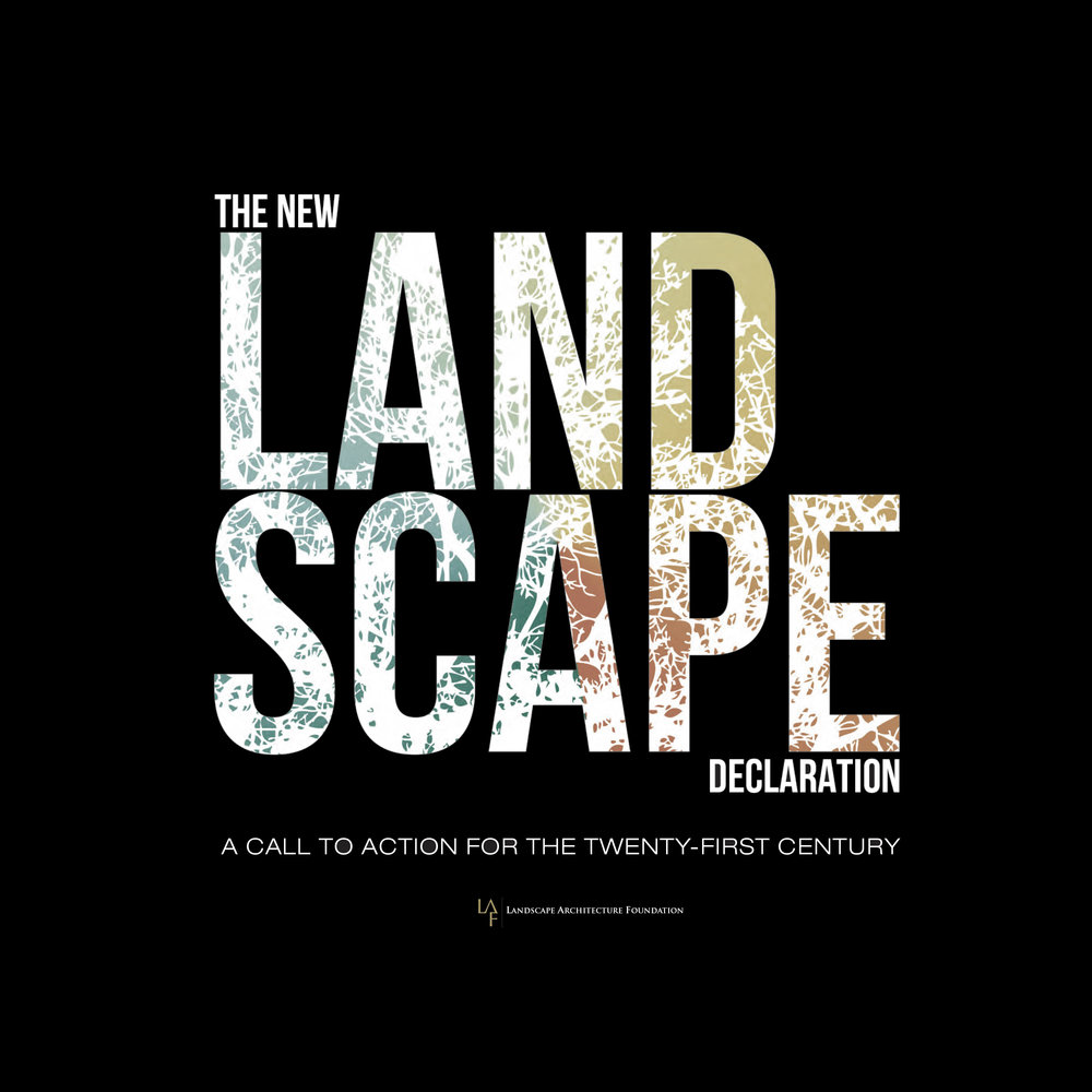 THE NEW LANDSCAPE DECLARATION      Authored by the Board of the Landscape Architecture Foundation this declaration sets out core values for the profession in the 21st century.