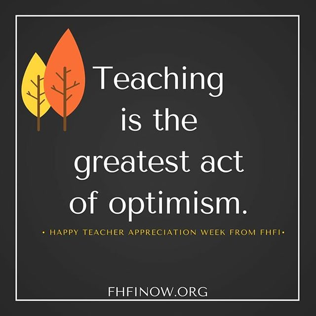 "Happy Teacher Appreciation Week From FHFI! We would like to express our gratitude to all the teachers around the world. We know that teaching is not an easy profession and it takes a lot of hard work to shape minds, young and old. You have our topmost respect for nurturing the minds of our future leaders. ""Teaching creates all other professions""(Author Unknown). We thank you for everything that you do!"