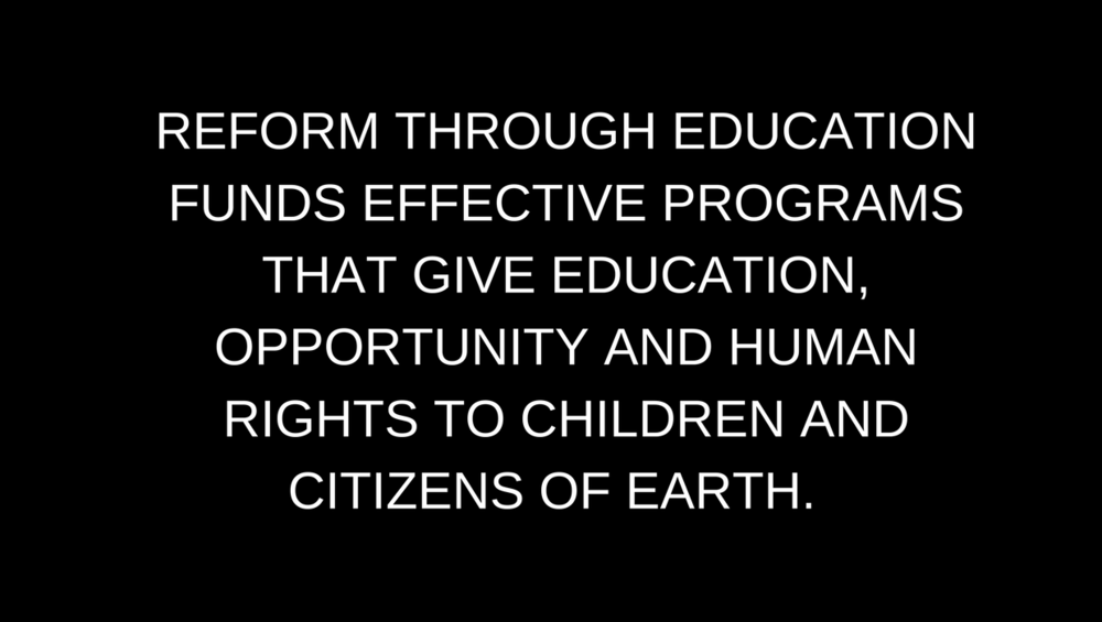 REFORM THROUGH EDUCATION FUNDS EFFECTIVE PROGRAMS THAT GIVE OPPORTUNITY AND HUMAN RIGHTS TO CHILDREN AND CITIZENS OF EARTH..png