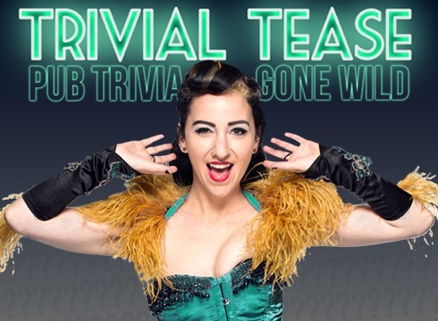 TRIVIAL TEASE - PUB TRIVIA GONE WILD 11TH SEPT