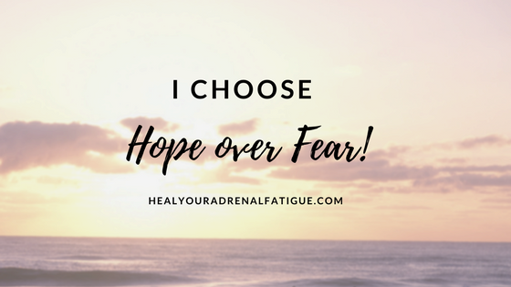 I choose hope over fear!